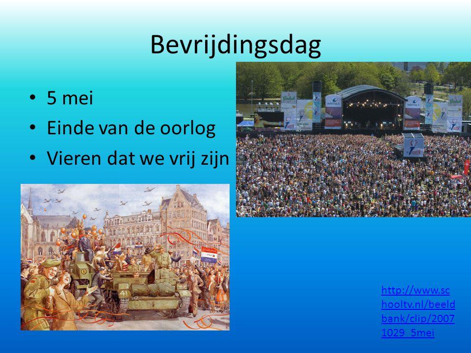 Bevrijdingsdag 5 mei Einde van de oorlog Vieren dat we vrij zijn http://www.sc hooltv.nl/beeld bank/clip/2007 1029_5mei