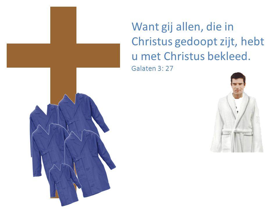 Want gij allen, die in Christus gedoopt zijt, hebt u met Christus bekleed. Galaten 3: 27