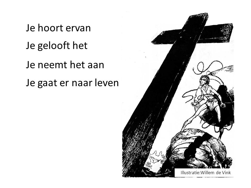 Je hoort ervan Je gelooft het Je neemt het aan Je gaat er naar leven Illustratie:Willem de Vink