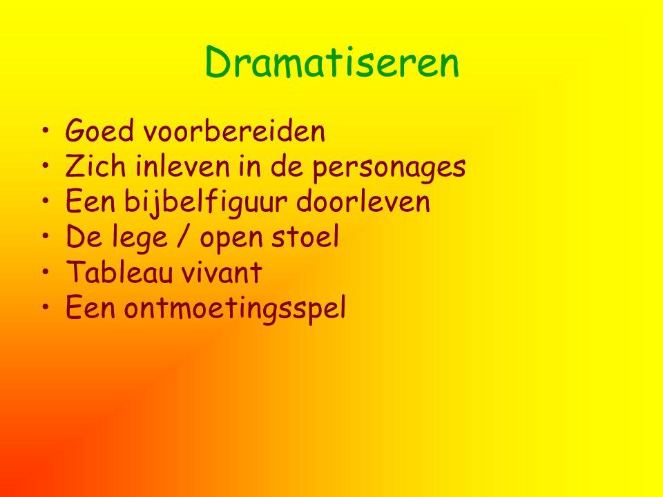 Dramatiseren Goed voorbereiden Zich inleven in de personages Een bijbelfiguur doorleven De lege / open stoel Tableau vivant Een ontmoetingsspel