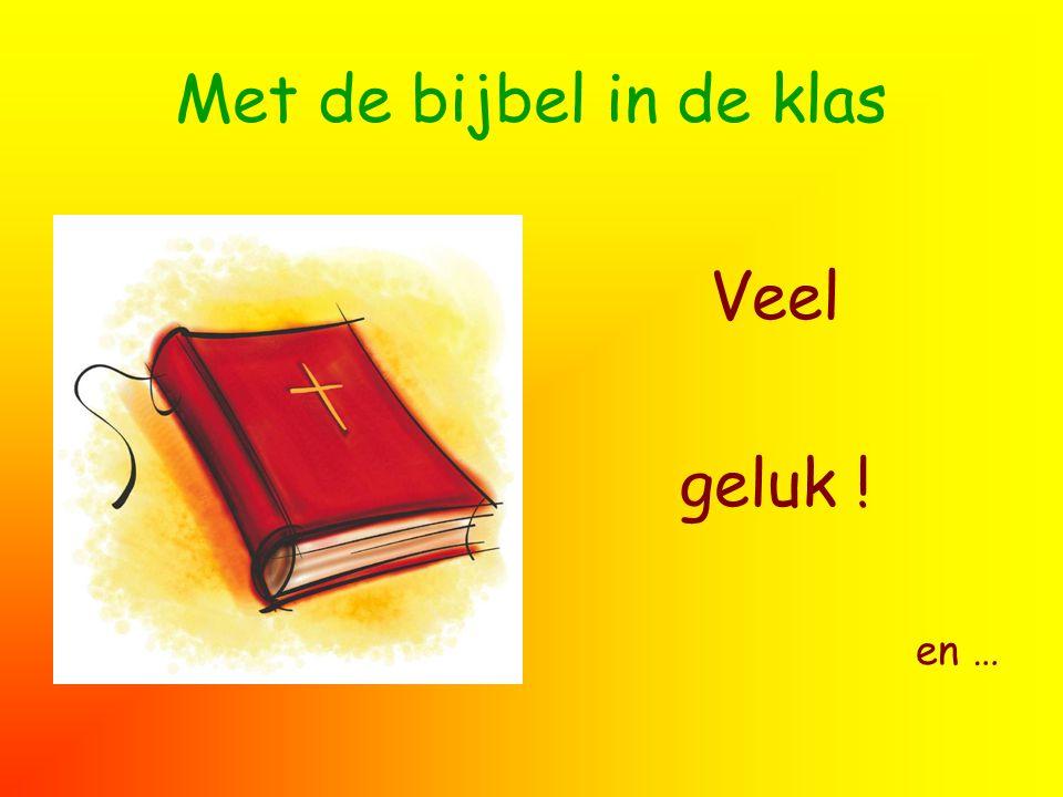 Met de bijbel in de klas Veel geluk ! en …