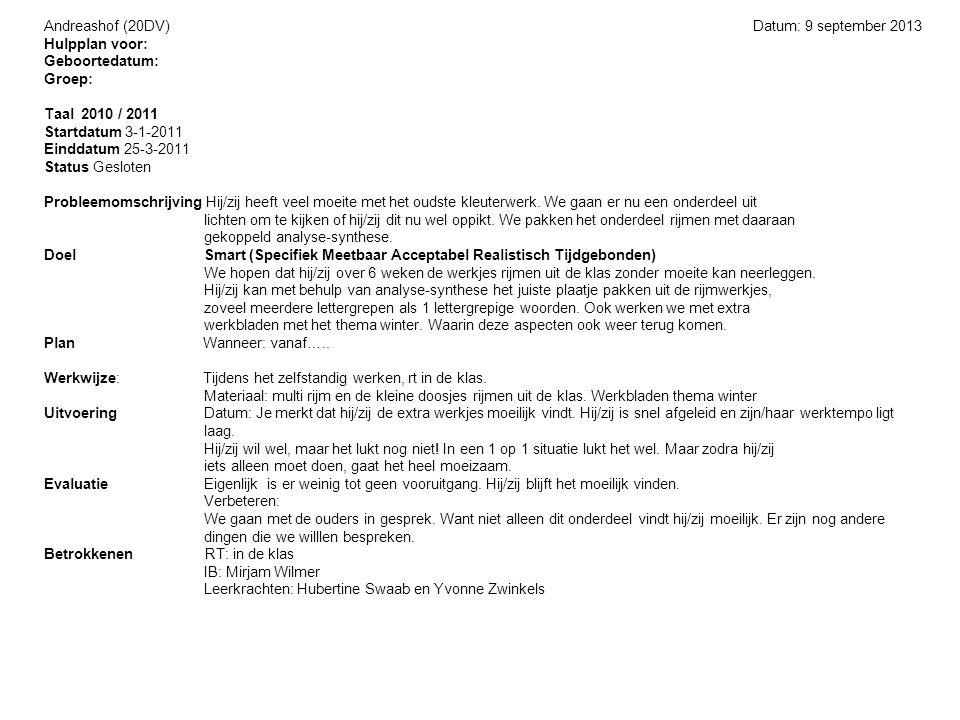 Andreashof (20DV) Datum: 9 september 2013 Hulpplan voor: Geboortedatum: Groep: Taal 2010 / 2011 Startdatum 3-1-2011 Einddatum 25-3-2011 Status Geslote