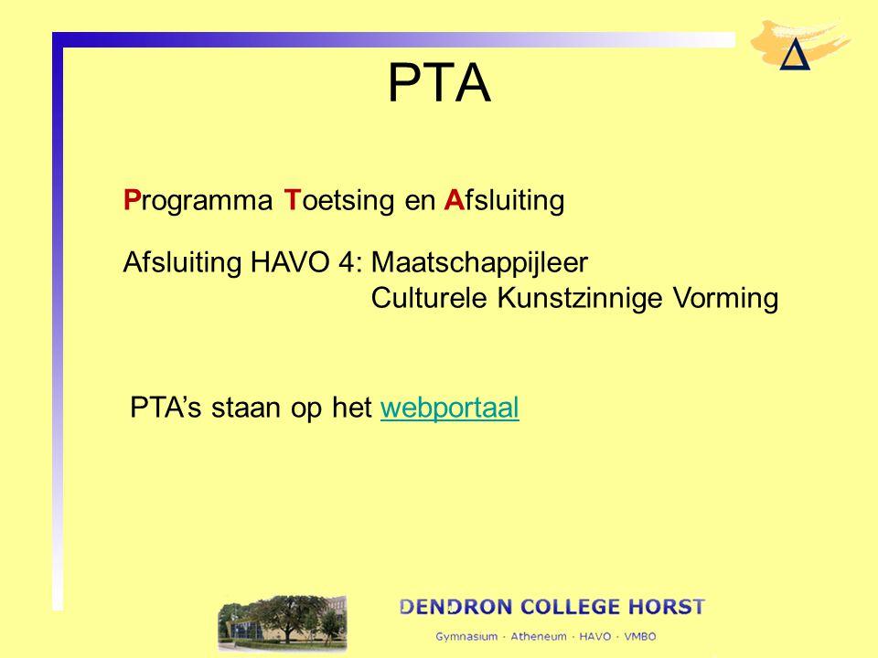 PTA Programma Toetsing en Afsluiting Afsluiting HAVO 4: Maatschappijleer Culturele Kunstzinnige Vorming PTA's staan op het webportaalwebportaal