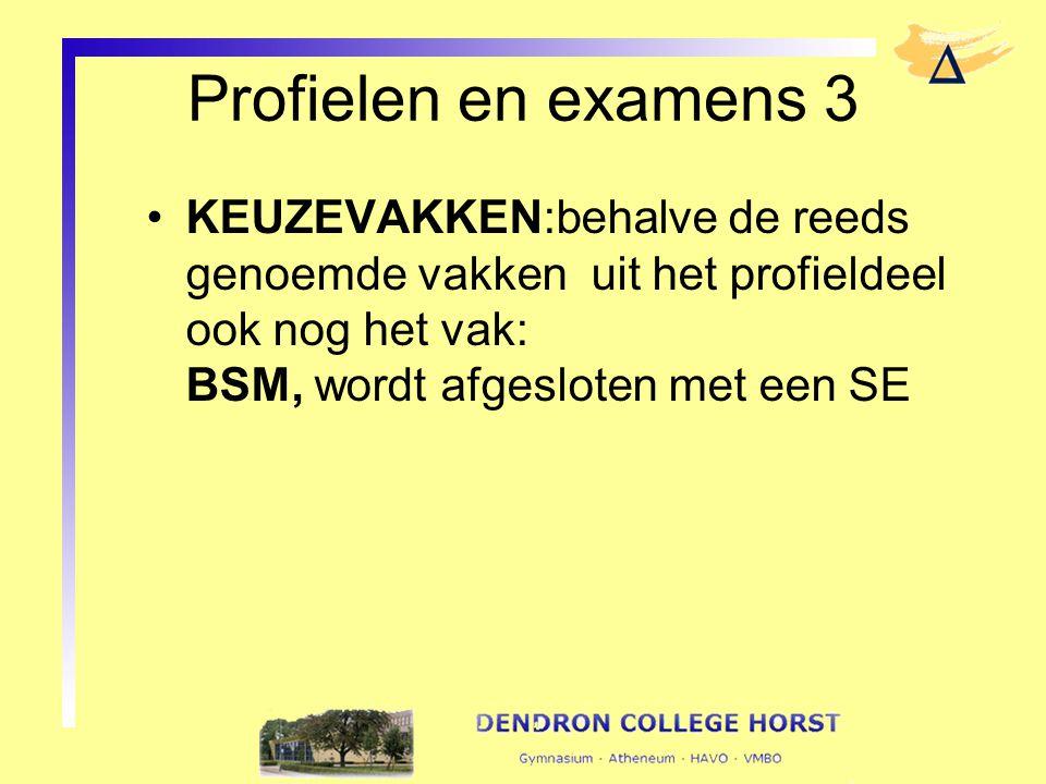 Profielen en examens 3 KEUZEVAKKEN:behalve de reeds genoemde vakken uit het profieldeel ook nog het vak: BSM, wordt afgesloten met een SE
