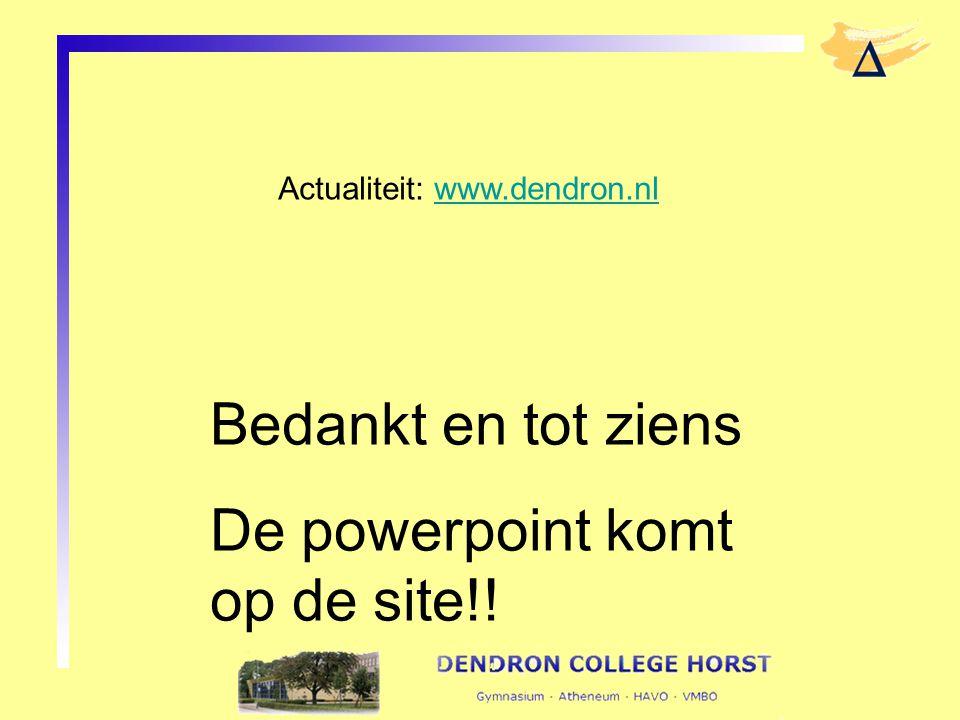 Bedankt en tot ziens De powerpoint komt op de site!! Actualiteit: www.dendron.nlwww.dendron.nl