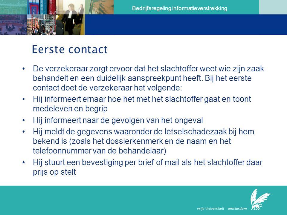 Bedrijfsregeling informatieverstrekking Eerste contact De verzekeraar zorgt ervoor dat het slachtoffer weet wie zijn zaak behandelt en een duidelijk aanspreekpunt heeft.