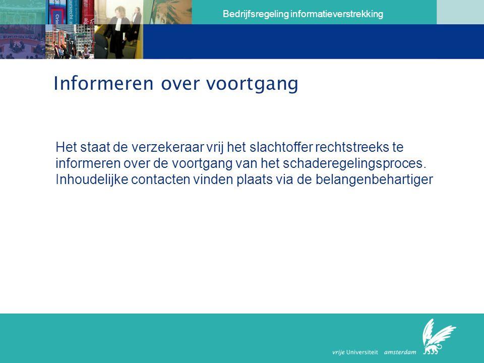 Bedrijfsregeling informatieverstrekking Informeren over voortgang Het staat de verzekeraar vrij het slachtoffer rechtstreeks te informeren over de voortgang van het schaderegelingsproces.