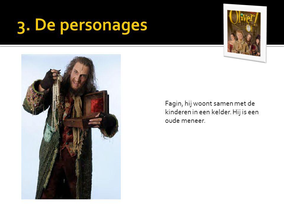 Fagin, hij woont samen met de kinderen in een kelder. Hij is een oude meneer.