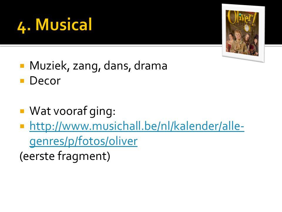  Muziek, zang, dans, drama  Decor  Wat vooraf ging:  http://www.musichall.be/nl/kalender/alle- genres/p/fotos/oliver http://www.musichall.be/nl/kalender/alle- genres/p/fotos/oliver (eerste fragment)