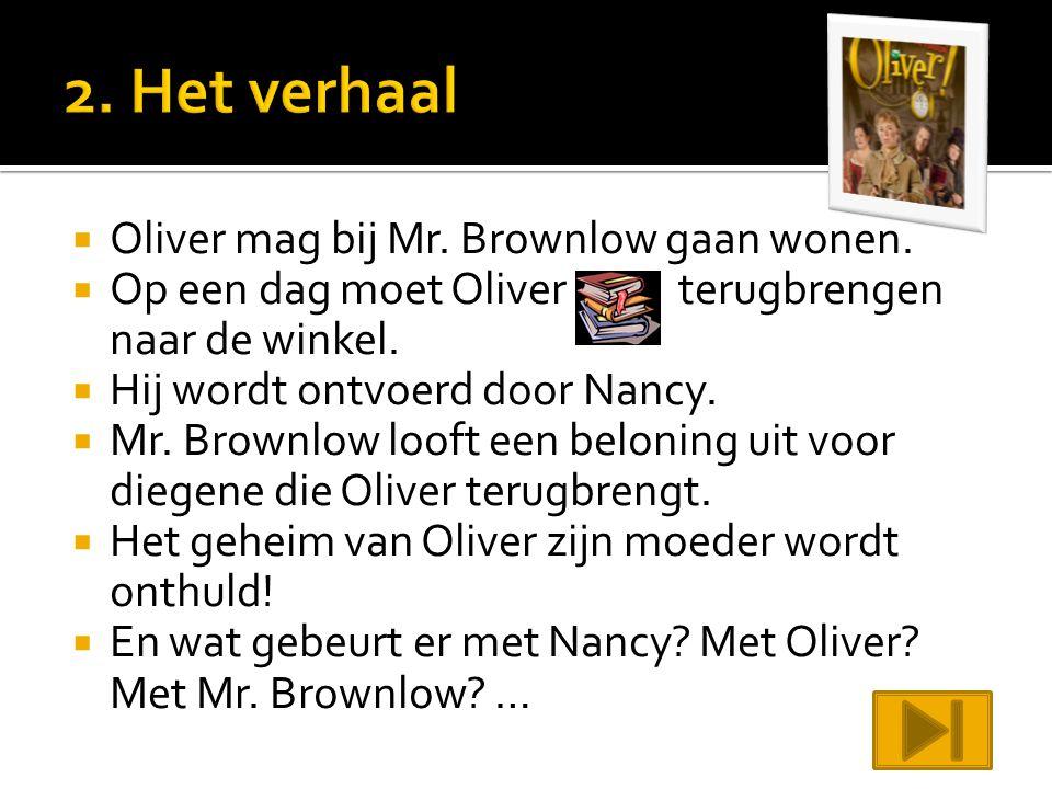  Oliver mag bij Mr. Brownlow gaan wonen.  Op een dag moet Oliver terugbrengen naar de winkel.  Hij wordt ontvoerd door Nancy.  Mr. Brownlow looft