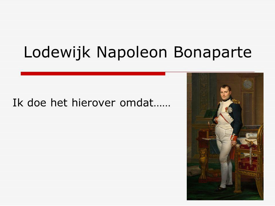 Lodewijk Napoleon Bonaparte Ik doe het hierover omdat……