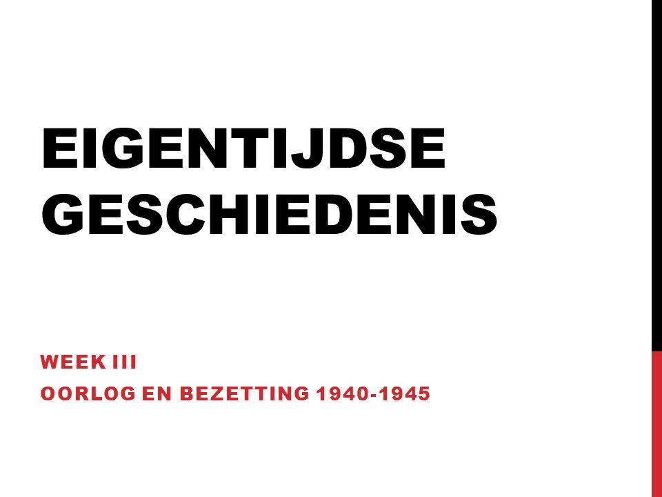 EIGENTIJDSE GESCHIEDENIS WEEK III OORLOG EN BEZETTING 1940-1945