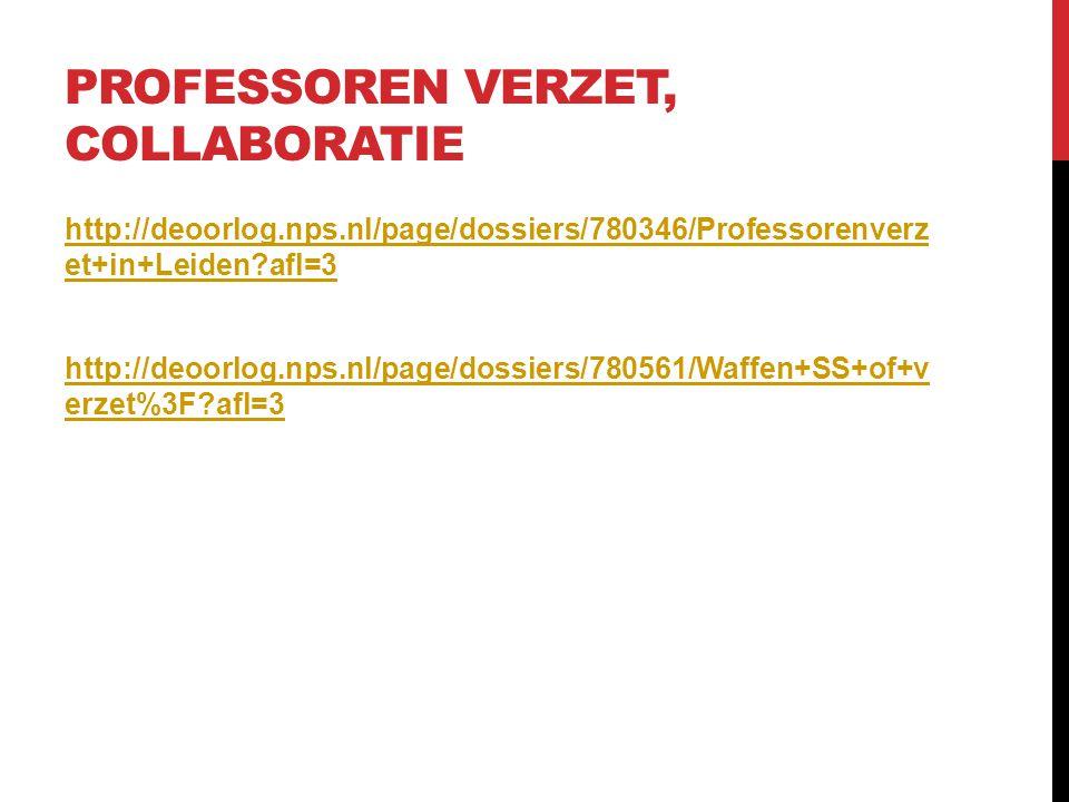 PROFESSOREN VERZET, COLLABORATIE http://deoorlog.nps.nl/page/dossiers/780346/Professorenverz et+in+Leiden?afl=3 http://deoorlog.nps.nl/page/dossiers/7