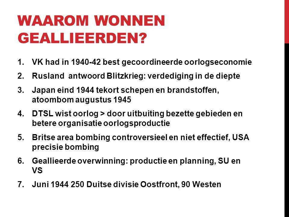 WAAROM WONNEN GEALLIEERDEN? 1.VK had in 1940-42 best gecoordineerde oorlogseconomie 2.Rusland antwoord Blitzkrieg: verdediging in de diepte 3.Japan ei