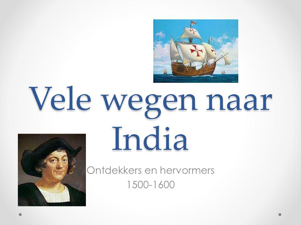 Vele wegen naar India Ontdekkers en hervormers 1500-1600