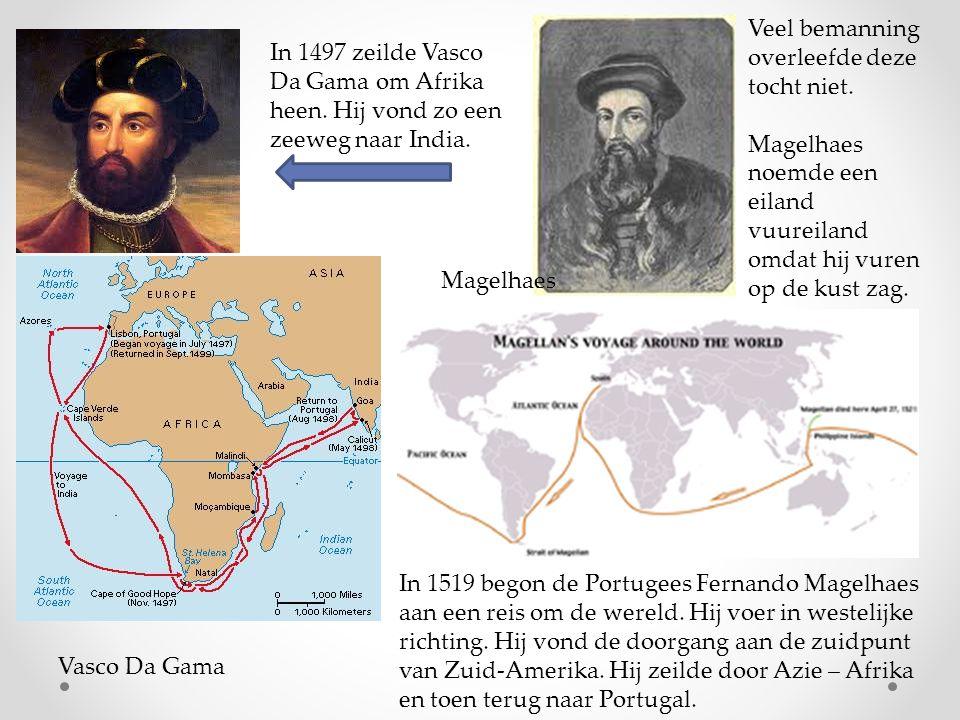 Vasco Da Gama Magelhaes In 1497 zeilde Vasco Da Gama om Afrika heen. Hij vond zo een zeeweg naar India. In 1519 begon de Portugees Fernando Magelhaes