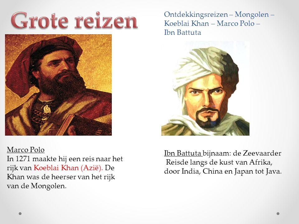 Ontdekkingsreizen – Mongolen – Koeblai Khan – Marco Polo – Ibn Battuta Marco Polo In 1271 maakte hij een reis naar het rijk van Koeblai Khan (Azië). D