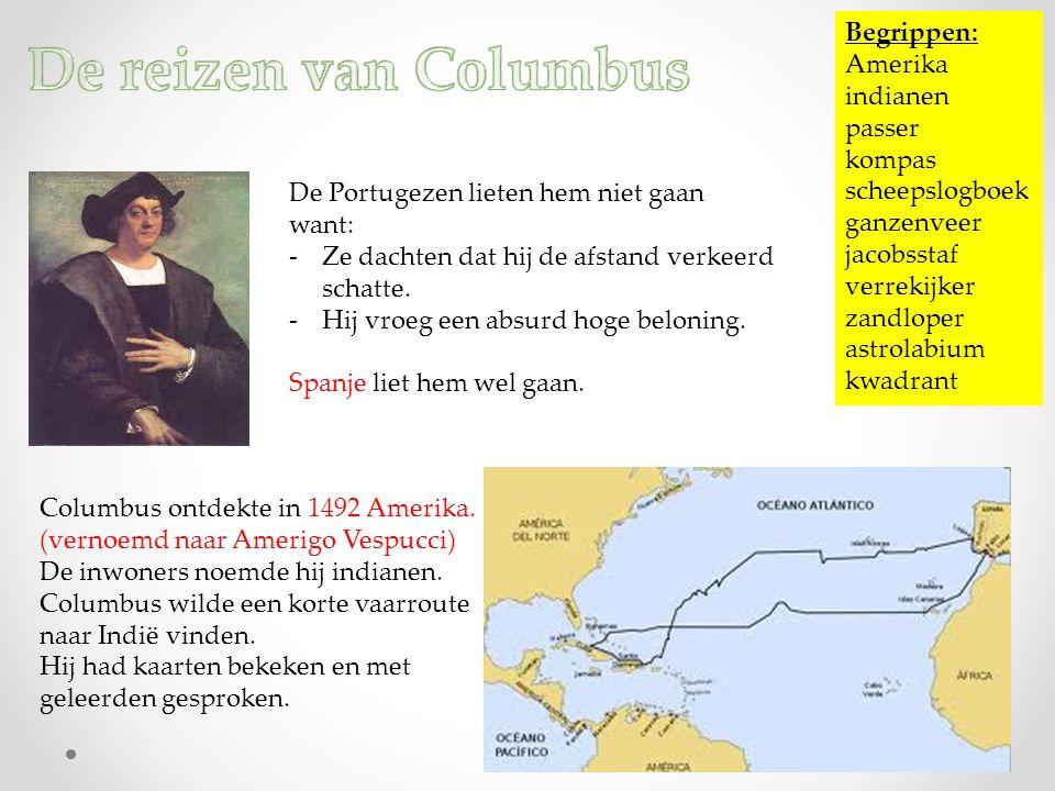 Begrippen: Amerika indianen passer kompas scheepslogboek ganzenveer jacobsstaf verrekijker zandloper astrolabium kwadrant Columbus ontdekte in 1492 Am