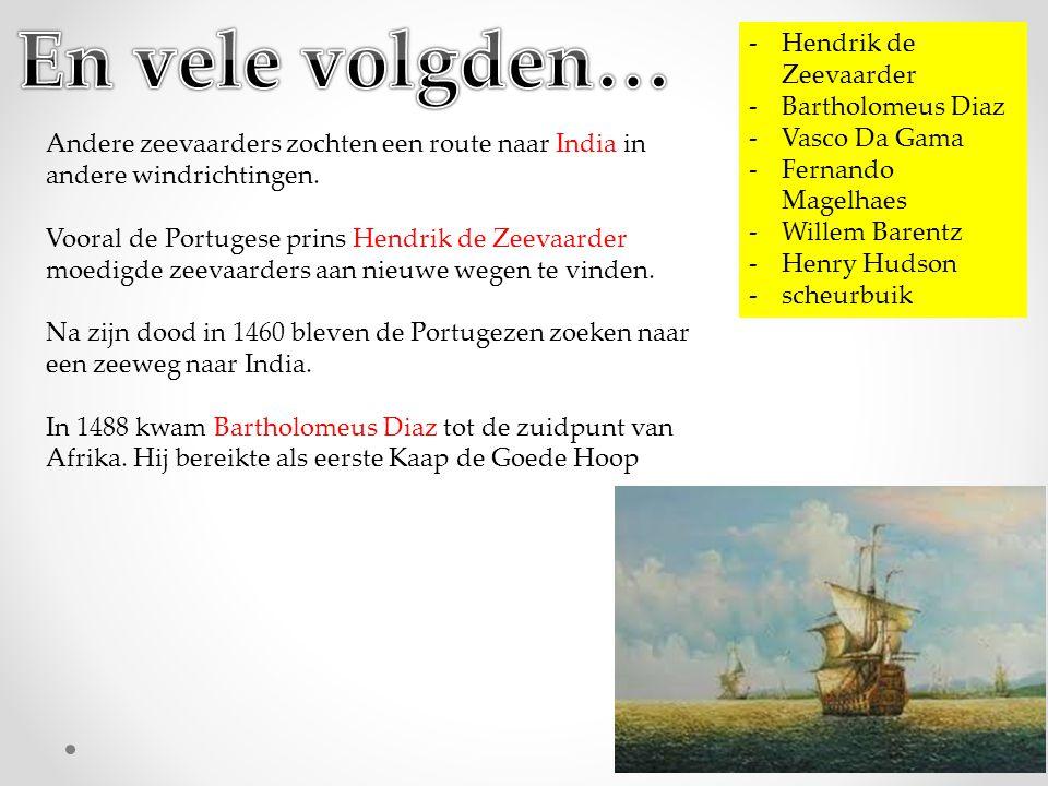 -Hendrik de Zeevaarder -Bartholomeus Diaz -Vasco Da Gama -Fernando Magelhaes -Willem Barentz -Henry Hudson -scheurbuik Andere zeevaarders zochten een