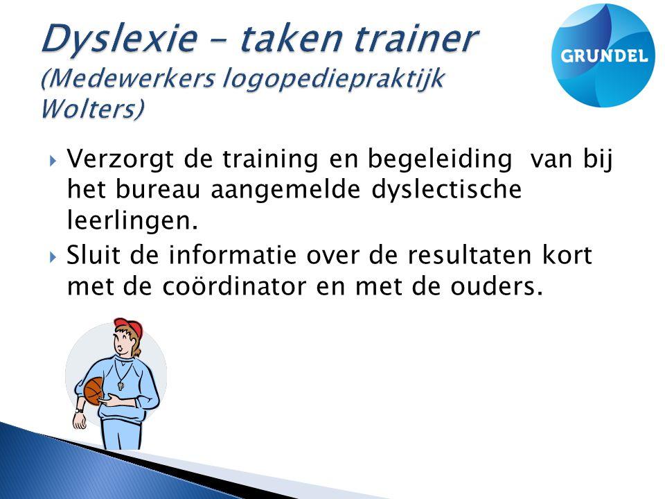  Verzorgt de training en begeleiding van bij het bureau aangemelde dyslectische leerlingen.