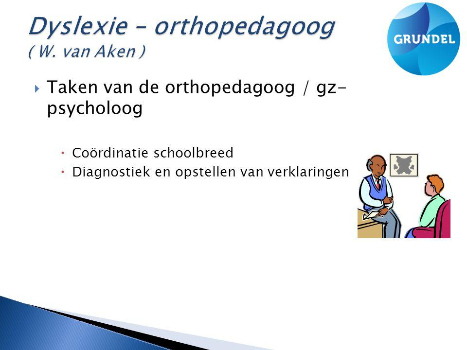  Taken van de orthopedagoog / gz- psycholoog  Coördinatie schoolbreed  Diagnostiek en opstellen van verklaringen