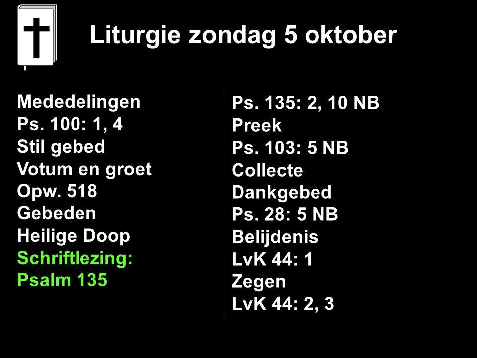 Liturgie zondag 5 oktober Mededelingen Ps.100: 1, 4 Stil gebed Votum en groet Opw.