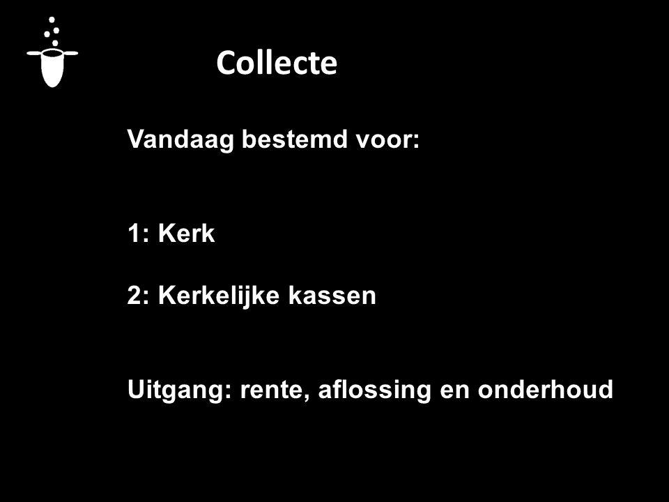 Collecte Vandaag bestemd voor: 1: Kerk 2: Kerkelijke kassen Uitgang: rente, aflossing en onderhoud