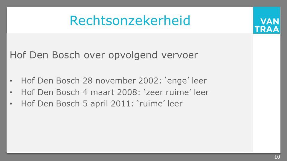 Rechtsonzekerheid Hof Den Bosch over opvolgend vervoer Hof Den Bosch 28 november 2002: 'enge' leer Hof Den Bosch 4 maart 2008: 'zeer ruime' leer Hof Den Bosch 5 april 2011: 'ruime' leer 10
