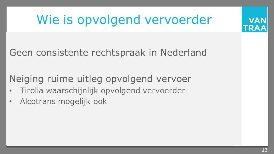 Wie is opvolgend vervoerder Geen consistente rechtspraak in Nederland Neiging ruime uitleg opvolgend vervoer Tirolia waarschijnlijk opvolgend vervoerder Alcotrans mogelijk ook 13