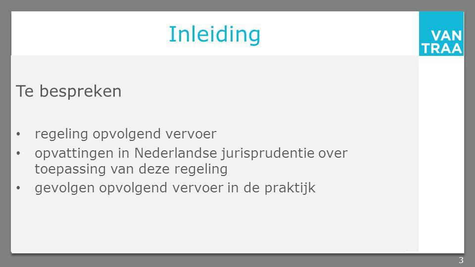 Inleiding Te bespreken regeling opvolgend vervoer opvattingen in Nederlandse jurisprudentie over toepassing van deze regeling gevolgen opvolgend vervoer in de praktijk 3