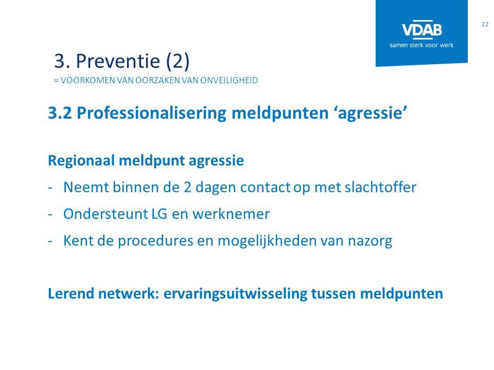 3. Preventie (2) = VOORKOMEN VAN OORZAKEN VAN ONVEILIGHEID 3.2 Professionalisering meldpunten 'agressie' Regionaal meldpunt agressie -Neemt binnen de