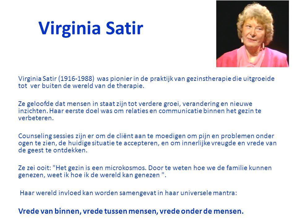 Virginia Satir Virginia Satir (1916-1988) was pionier in de praktijk van gezinstherapie die uitgroeide tot ver buiten de wereld van de therapie.