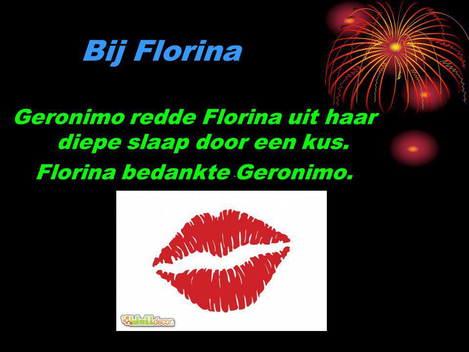 Bij Florina Geronimo redde Florina uit haar diepe slaap door een kus. Florina bedankte Geronimo.