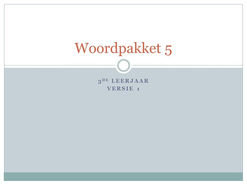 3 DE LEERJAAR VERSIE 1 Woordpakket 5