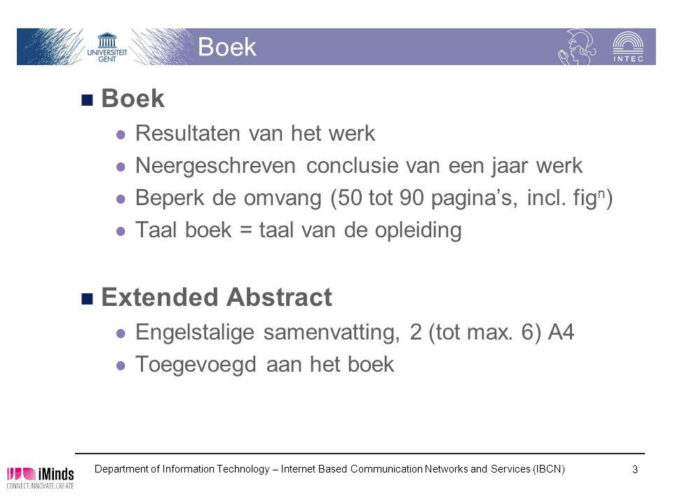 Boek Resultaten van het werk Neergeschreven conclusie van een jaar werk Beperk de omvang (50 tot 90 pagina's, incl. fig n ) Taal boek = taal van de op