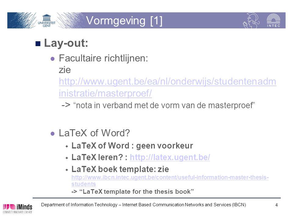 Vormgeving [1] Lay-out: Facultaire richtlijnen: zie http://www.ugent.be/ea/nl/onderwijs/studentenadm inistratie/masterproef/ -> nota in verband met de vorm van de masterproef http://www.ugent.be/ea/nl/onderwijs/studentenadm inistratie/masterproef/ LaTeX of Word.