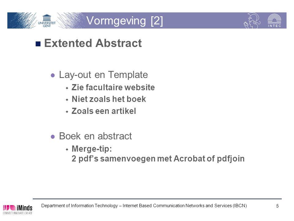 Vormgeving [2] Extented Abstract Lay-out en Template  Zie facultaire website  Niet zoals het boek  Zoals een artikel Boek en abstract  Merge-tip: