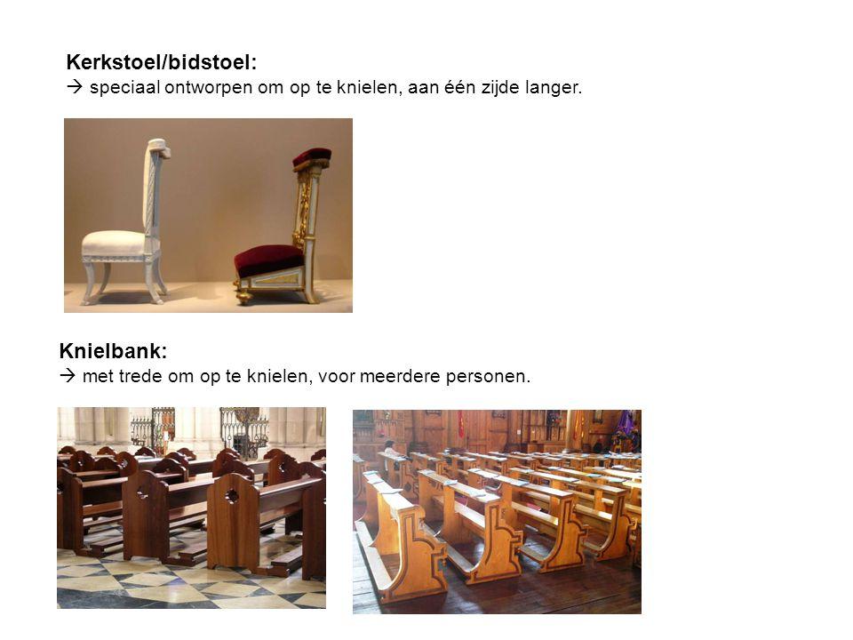 Kerkstoel/bidstoel:  speciaal ontworpen om op te knielen, aan één zijde langer.