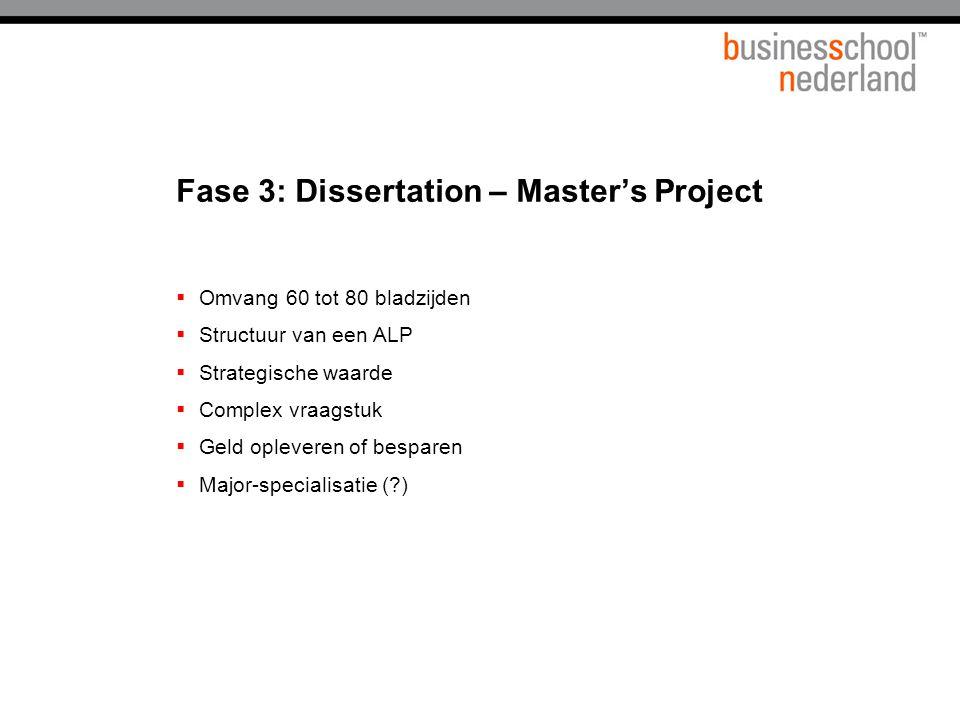 Fase 3: Dissertation – Master's Project  Omvang 60 tot 80 bladzijden  Structuur van een ALP  Strategische waarde  Complex vraagstuk  Geld opleveren of besparen  Major-specialisatie (?)