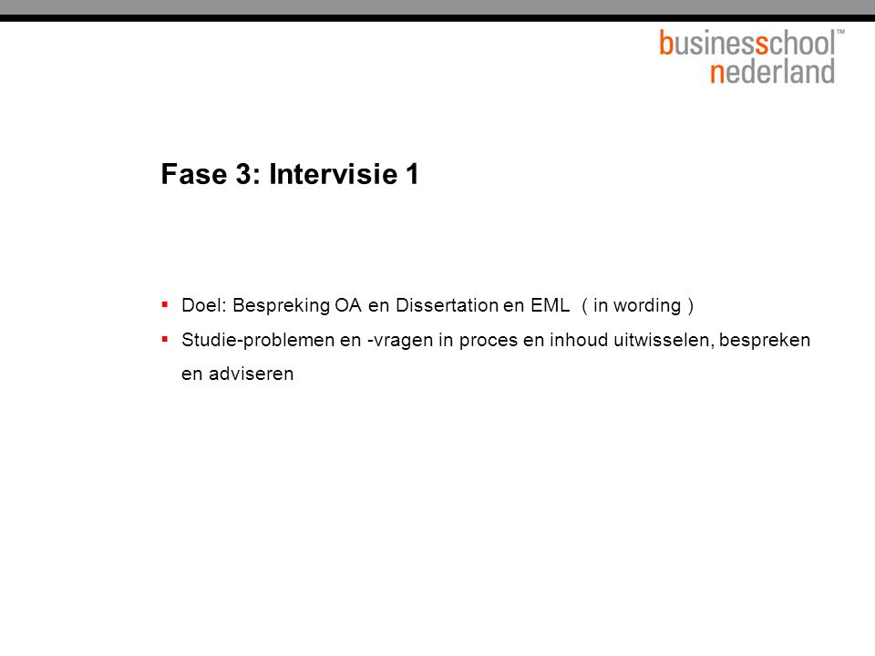 Fase 3: Intervisie 1  Doel: Bespreking OA en Dissertation en EML ( in wording )  Studie-problemen en -vragen in proces en inhoud uitwisselen, bespreken en adviseren
