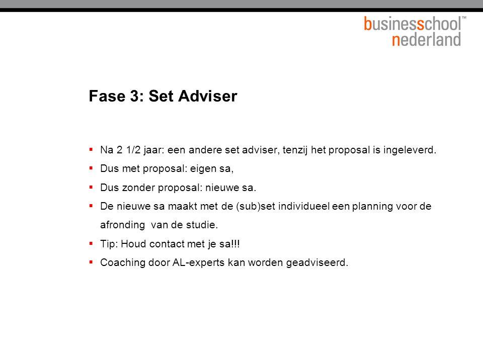 Fase 3: Set Adviser  Na 2 1/2 jaar: een andere set adviser, tenzij het proposal is ingeleverd.