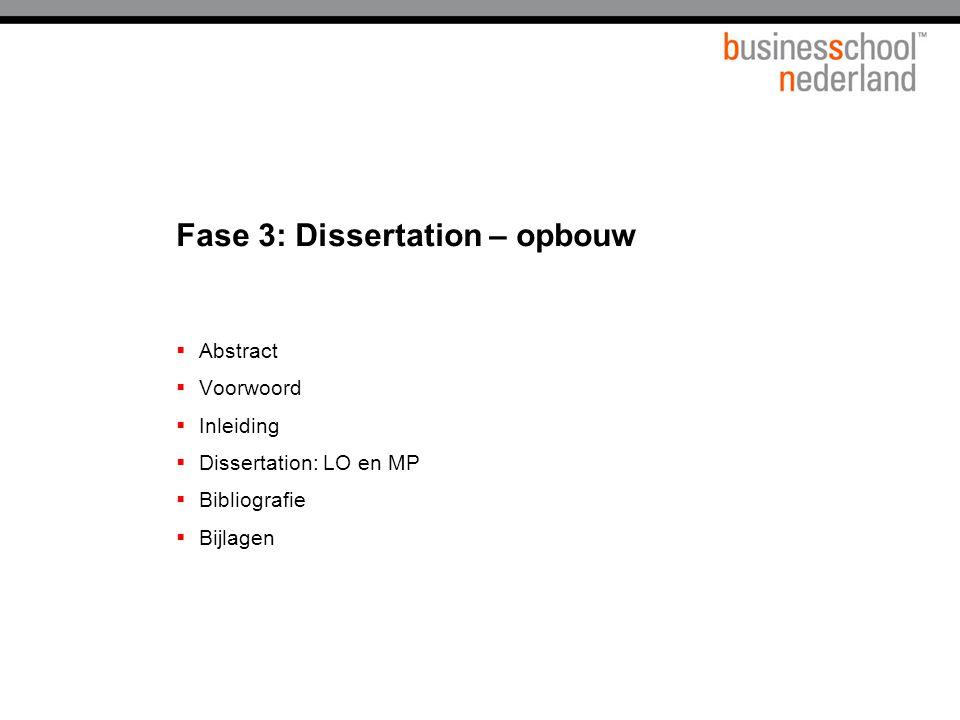 Fase 3: Dissertation – opbouw  Abstract  Voorwoord  Inleiding  Dissertation: LO en MP  Bibliografie  Bijlagen