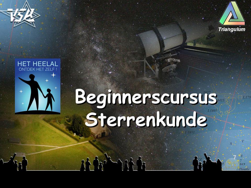 Beginnerscursus Sterrenkunde 24/10 : Sterrenbeelden herkennen 31/10 : Aarde, Maan & Zon 7/11 : Het Planetenstelsel 14/11 : Ons Melkwegstelsel 21/11 : Het Heelal 28/11 : Telescopen en andere varia Cursusboek : De ruimte verklaard