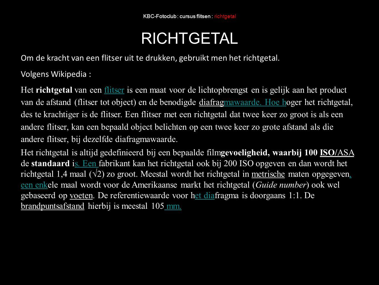 KBC-Fotoclub : cursus flitsen : richtgetal RICHTGETAL Om de kracht van een flitser uit te drukken, gebruikt men het richtgetal. Volgens Wikipedia : He