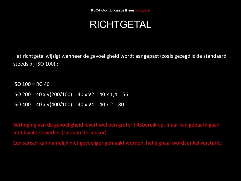 KBC-Fotoclub : cursus flitsen : richtgetal RICHTGETAL Het richtgetal wijzigt wanneer de gevoeligheid wordt aangepast (zoals gezegd is de standaard ste