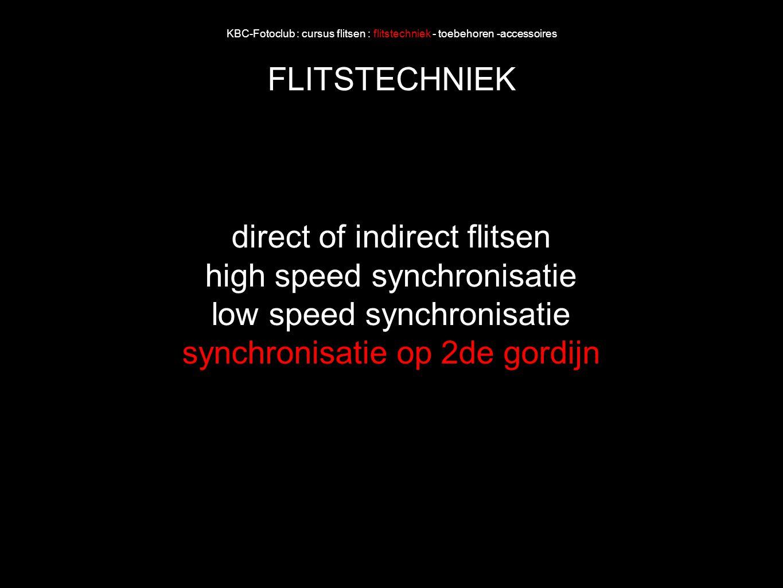 KBC-Fotoclub : cursus flitsen : flitstechniek - toebehoren -accessoires FLITSTECHNIEK direct of indirect flitsen high speed synchronisatie low speed s