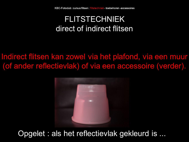 KBC-Fotoclub : cursus flitsen : flitstechniek - toebehoren -accessoires FLITSTECHNIEK direct of indirect flitsen Indirect flitsen kan zowel via het pl