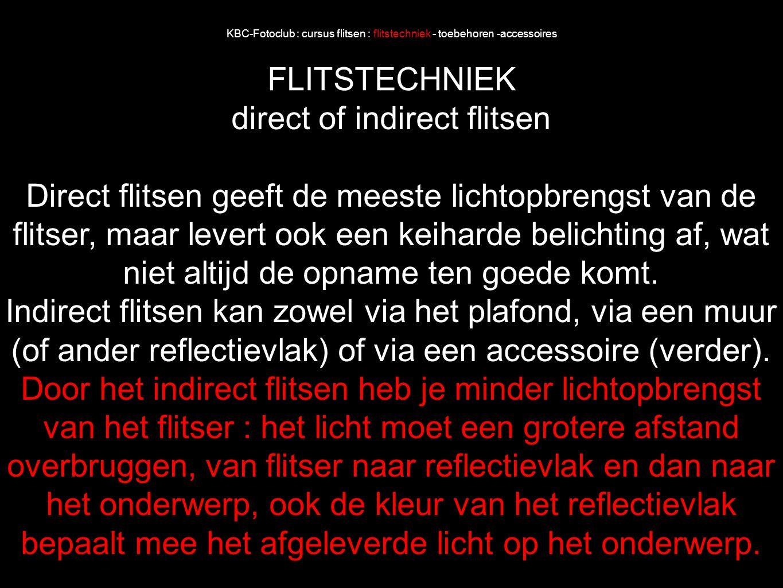 KBC-Fotoclub : cursus flitsen : flitstechniek - toebehoren -accessoires FLITSTECHNIEK direct of indirect flitsen Direct flitsen geeft de meeste lichto