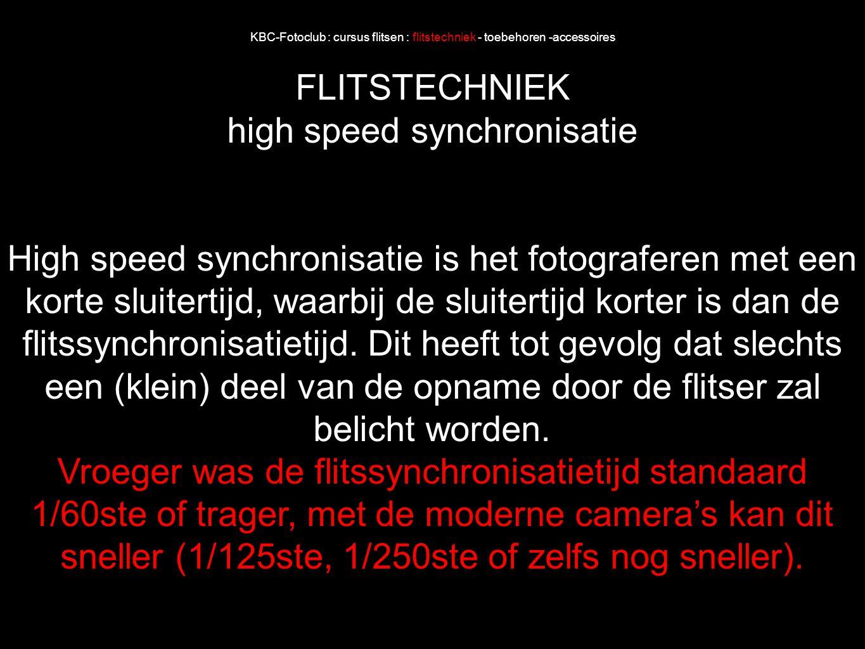 KBC-Fotoclub : cursus flitsen : flitstechniek - toebehoren -accessoires FLITSTECHNIEK high speed synchronisatie High speed synchronisatie is het fotog