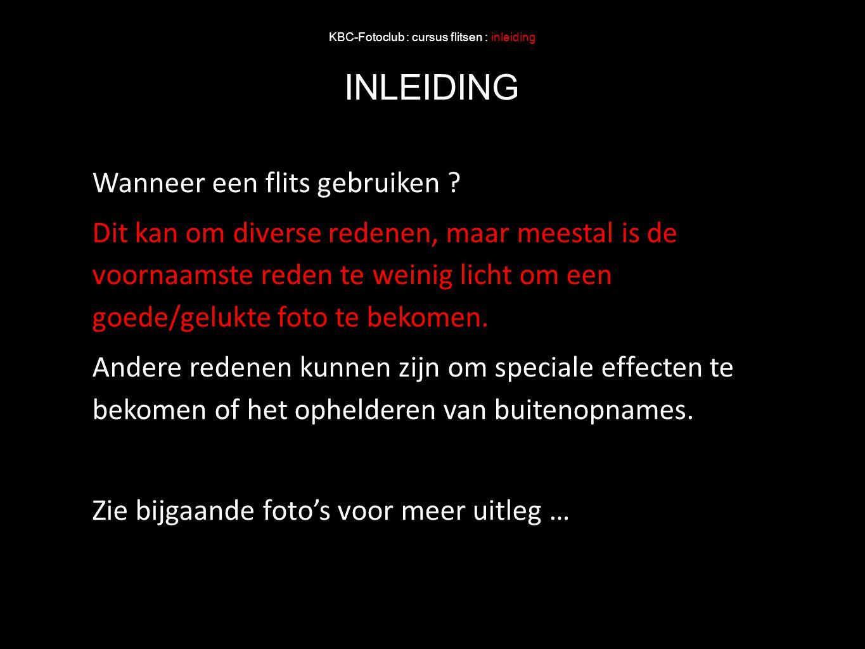 KBC-Fotoclub : cursus flitsen : inleiding INLEIDING Wanneer een flits gebruiken ? Dit kan om diverse redenen, maar meestal is de voornaamste reden te